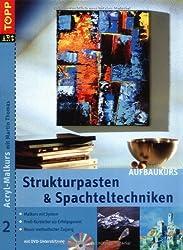 Strukturpasten & Spachteltechniken. Acryl-Malkurs 02. Aufbaukurs mit DVD