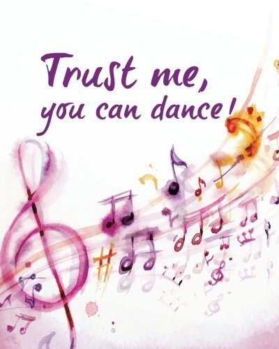 Trust me, you can dance: Motivational quote Journal Wide Ruled College Lined Composition Notebook For 132 Pages of 8