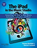 Rudolph & Leonard the iPad in the Music Studio Bam Book: Connecting Your iPad to Mics, Mixers, Instruments, Computers, and More! (Quick Pro Guides (Hal Leonard))