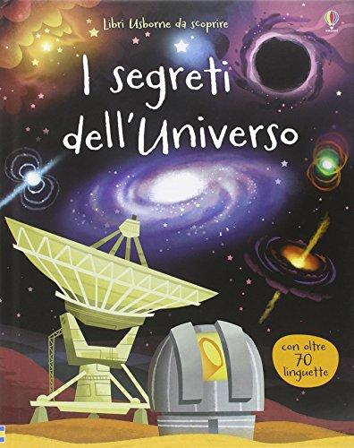 I segreti dell'universo. Ediz. illustrata