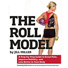 The Roll Model: A Step-by-Step Guide to Erase Pain, Improve Mobility, and Live Better in Your Body (English Edition)