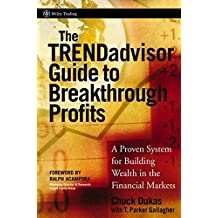 The TRENDadvisor Guide to Breakthrough Profits: A Proven System for Building Wealth in the Financial Markets: A Proven System for Building Wealth in the Stock Market (Wiley Trading Series)
