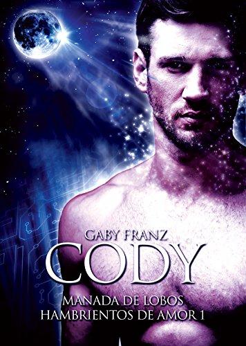 Cody: Ed. Revisada (Manada de hombres lobo hambrientos de amor nº 1)