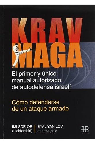 Krav Maga. Cómo Defenderse De Un Ataque Armado: El Primer Y Único Manual Autorizado De Autodefensa Israelí