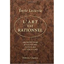 L'art est rationnel: Architecture - sculpture - peinture - littérature
