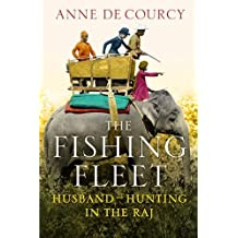 The Fishing Fleet: Husband-Hunting in the Raj by de Courcy, Anne (July 12, 2012) Hardcover