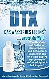 DTX DAS WASSER  DES LEBENS ..... erobert die Welt!: Wie Sie Viren und Bakterien,Hautprobleme und Schmerzen, Entzündungen und viele andere Beschwerden sofort erfolgreich bekämpfen!