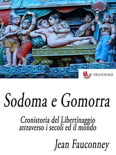 Sodoma e Gomorra : Cronistoria del libertinaggio attraverso i ...