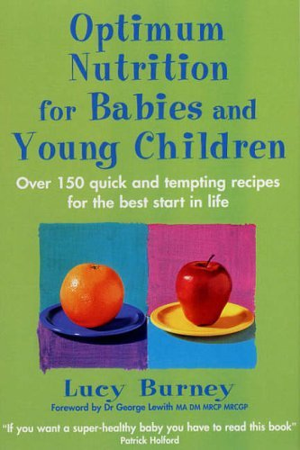 Optimum Nutrition For Babies & Young Children: Over 150 quick and tempting recipes for the best start in life by Lucy Burney (8-Sep-2005) Paperback