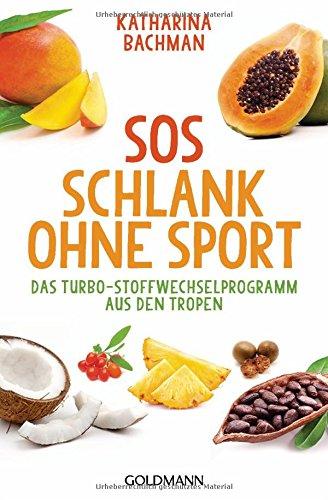 SOS Schlank ohne Sport: Das Turbo-Stoffwechselprogramm aus den Tropen (Sport Gesundheit)