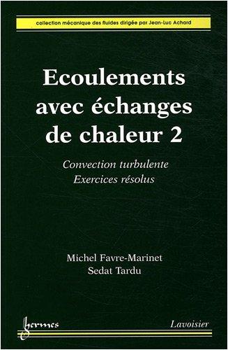 Ecoulements avec échanges de chaleur : Tome 2, Convection turbulente, exercices résolus par Michel Favre-Marinet