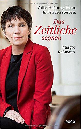 Buchseite und Rezensionen zu 'Das Zeitliche segnen: Voller Hoffnung leben. In Frieden sterben.' von Margot Käßmann