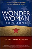 Wonder Woman and Philosophy: The Amazonian Mystique (The Blackwell Philosophy and Pop Culture Series)