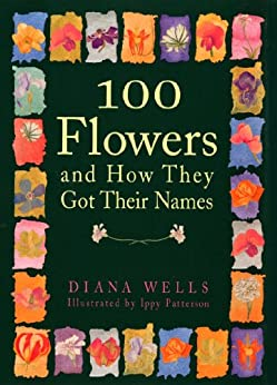 100 Flowers and How They Got Their Names (English Edition) par [Wells, Diana]
