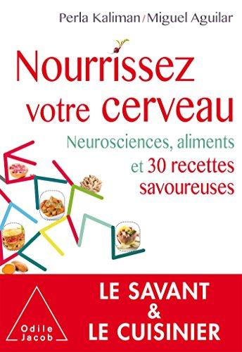 Nourrissez votre cerveau: Neurosciences,aliments et recettes gourmandes