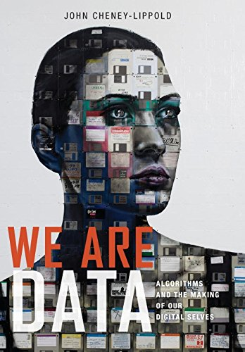 We Are Data: Algorithms and The Making of Our Digital Selves por John Cheney-Lippold