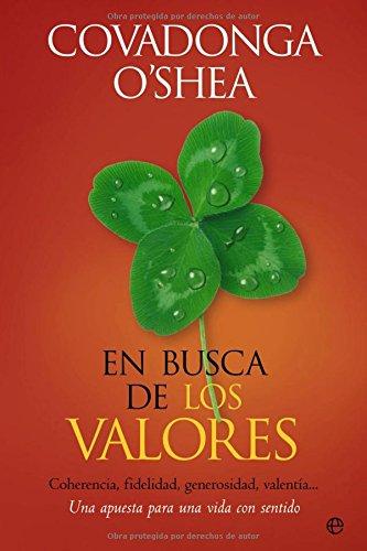 En busca de los valores : coherencia, fidelidad, generosidad, valentía-- una apuesta para una vida con sentido por Covadonga O'Shea