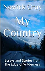 My Country: Essays and Stories from the Edge of Wilderness (English Edition)
