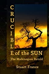 Crucible of the Sun: The Mabinogion Retold Paperback