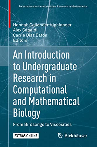 An Introduction to Undergraduate Research in Computational and Mathematical Biology: From Birdsongs to Viscosities (Foundations for Undergraduate Research in Mathematics) (English Edition)