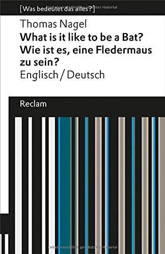 What Is It Like to Be a Bat? / Wie ist es, eine Fledermaus zu sein?: Englisch/Deutsch (Was bedeutet das alles?) (Reclams Universal-Bibliothek, Band 19324)