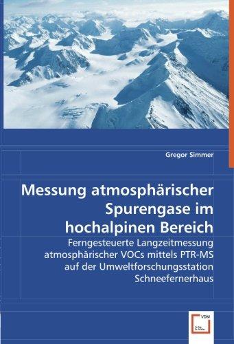 Messung atmosphärischer Spurengase im hochalpinen Bereich: Ferngesteuerte Langzeitmessung atmosphärischer VOCs mittels PTR-MS auf der Umweltforschungsstation Schneefernerhaus