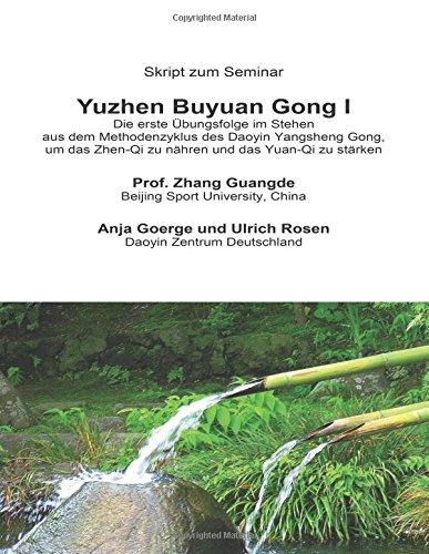 Yuzhen Buyuan Gong I: Die erste Übungsfolge im Stehen aus dem Methodenzyklus des Daoyin Yangsheng Gong, um das Zhen-Qi zu nähren und das Yuan-Qi zu stärken