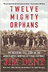Twelve Mighty Orphans The Inspiring True Story Of The Mighty Mites Who Ruled Texas Football Dent Jim Amazon Co Uk Books