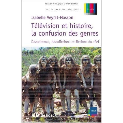 Télévision et histoire, la confusion des genres : Docudramas, docufictions et fictions du réel de Isabelle Veyrat-Masson ( 23 avril 2008 )