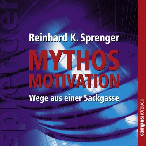 Buchseite und Rezensionen zu 'Mythos Motivation: Wege aus einer Sackgasse' von Reinhard K. Sprenger
