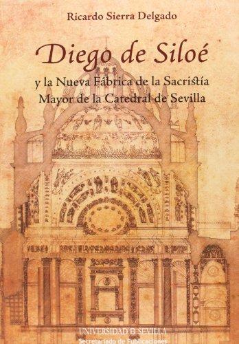 Diego De Siloé Y La Nueva Fábrica De La Sacristía Mayor De La Catedral De Sevilla (Arquitectura)