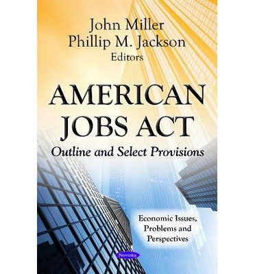 American Jobs Act: Outline & Select Provisions (Economic Issues, Problems and Perspectives) (Paperback) - Common