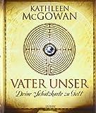 Vater unser: Deine Schatzkarte zu Gott von McGowan. Kathleen (2010) Gebundene Ausgabe
