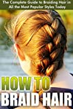 How to Braid Hair: The Complete Guide to Braiding Hair in All the Most Popular Styles Today (Braids - Buns and Twists, Braiding Hair Braid Book, Sean Michael, ... Hairstyle, Braid Leather) (English Edition)