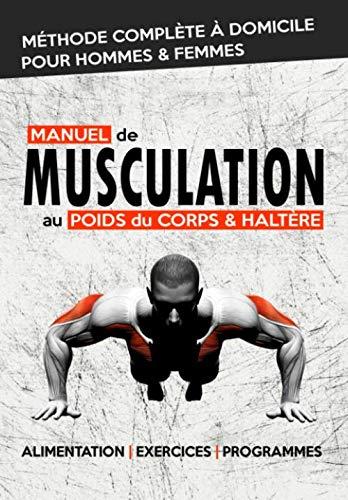 Manuel de Musculation au Poids du Corps & Haltère: Méthode complète de musculation à domicile pour homme & femme qui nécéssite un minimum de matériel par  Jean M