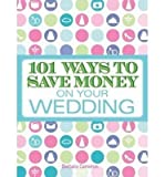 [(101 Ways to Save Money on Your Wedding)] [Author: Barbara Cameron] published on (March, 2009)