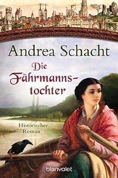 Die Fährmannstochter: Historischer Roman (Myntha, die Fährmannstochter 1) von [Schacht, Andrea]