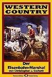 WESTERN COUNTRY, Bd. 09: Der Eisenbahn-Marshal (Western-Reihe)