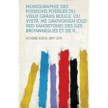 Monographie Des Poissons Fossiles Du Vieux Gres Rouge, Ou Systeme Devonien (Old Red Sandstone) Des Iles Britanniques Et de R...