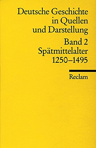 Universal-Bibliothek Nr. 17002: Deutsche Geschichte in Quellen und Darstellung, Band 2: Spätmittelalter 1250-1495