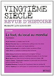 Vingtième siècle, N° 111, Juillet-Sept : Le foot, du local au mondial