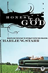 Honest to God: Wrestling Your Way to Intimacy with the Creator by Charlie Starr (2005-09-06)