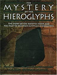 The Mystery of the Hieroglyphs: The Story of the Rosetta Stone and the Race to Decipher Egyptianhieroglyphs