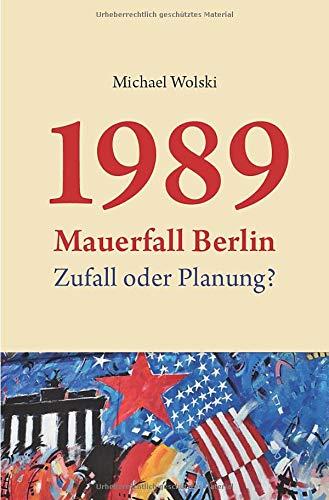 1989 Mauerfall Berlin: Zufall oder Planung?