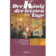 Der König der letzten Tage. Die exemplarische und grauenvolle Geschichte der Wiedertäufer zu Münster 1534-1535