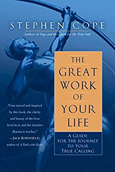 The Great Work of Your Life: A Guide for the Journey to Your True Calling by [Cope, Stephen]