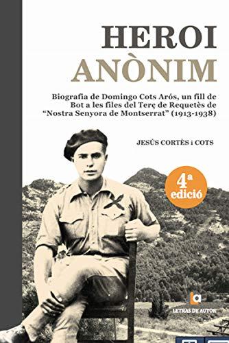 Heroi anònim: Biografia de Domingo Cots Arós, un fill de Bot a les files del Terç de Requetès de Nostra Senyora de Montserrat (1913-1938) (Catalan Edition)