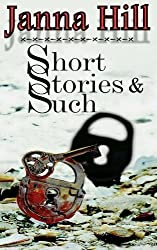 Short Stories & Such: Short Story Anthology by Janna Hill (2013-06-06)