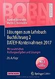 Lösungen zum Lehrbuch Buchführung 2 DATEV-Kontenrahmen 2017: Mit zusätzlichen Prüfungsaufgaben und Lösungen (Bornhofen Buchführung 2 LÖ)