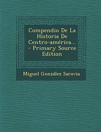 Compendio De La Historia De Centro-américa... - Primary Source Edition